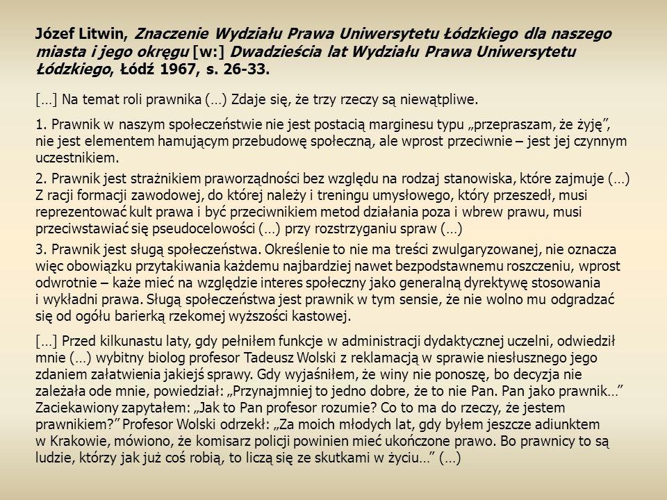 Józef Litwin, Znaczenie Wydziału Prawa Uniwersytetu Łódzkiego dla naszego miasta i jego okręgu [w:] Dwadzieścia lat Wydziału Prawa Uniwersytetu Łódzkiego, Łódź 1967, s. 26-33.